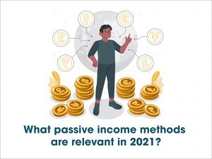 What passive income methods are relevant in 2021-01